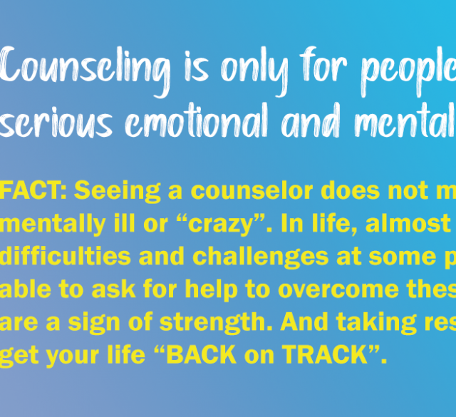 MYTH: Counseling is only for people who have Serious Emotional & Mental Problems